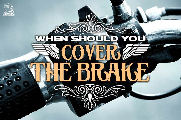 when should you cover the brake